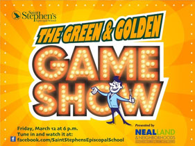 The Green and Golden Game Show - Friday, March 12 at 6pm. Tune in and watch it at Facebook.com/SaintStephensEpiscopalSchool